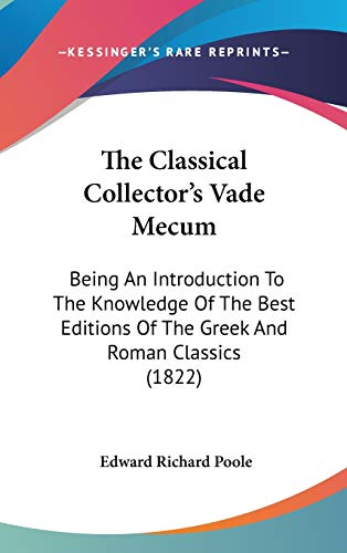 9781437376616: The Classical Collector's Vade Mecum: Being An Introduction To The Knowledge Of The Best Editions Of The Greek And Roman Classics (1822)