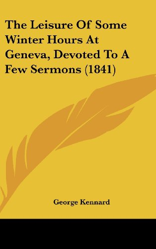 9781437377651: The Leisure Of Some Winter Hours At Geneva, Devoted To A Few Sermons (1841)