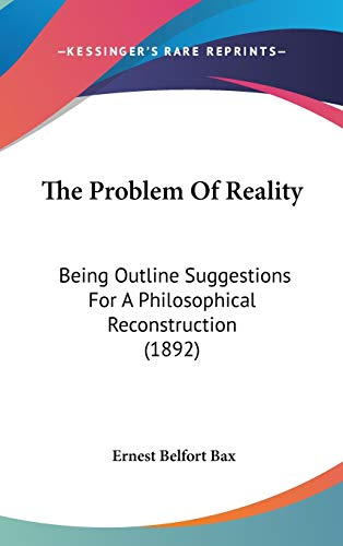 9781437378238: The Problem Of Reality: Being Outline Suggestions For A Philosophical Reconstruction (1892)