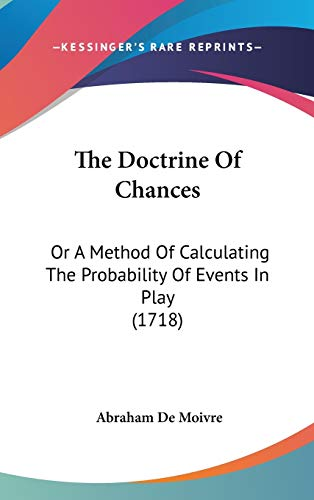 9781437379723: The Doctrine Of Chances: Or A Method Of Calculating The Probability Of Events In Play (1718)