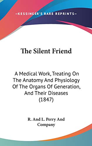 9781437384093: The Silent Friend: A Medical Work, Treating On The Anatomy And Physiology Of The Organs Of Generation, And Their Diseases (1847)