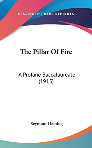 9781437386479: The Pillar Of Fire: A Profane Baccalaureate (1915)