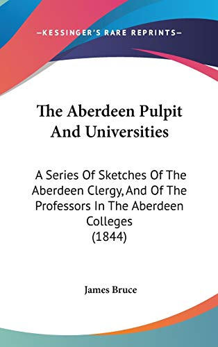 9781437387759: The Aberdeen Pulpit And Universities: A Series Of Sketches Of The Aberdeen Clergy, And Of The Professors In The Aberdeen Colleges (1844)