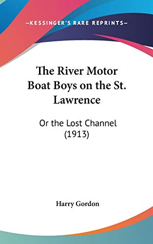 9781437390179: The River Motor Boat Boys on the St. Lawrence: Or the Lost Channel (1913)