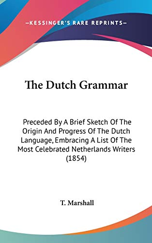 9781437393033: The Dutch Grammar: Preceded By A Brief Sketch Of The Origin And Progress Of The Dutch Language, Embracing A List Of The Most Celebrated Netherlands Writers (1854)
