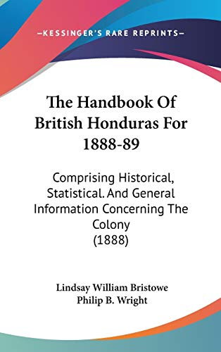 9781437393408: The Handbook Of British Honduras For 1888-89: Comprising Historical, Statistical. And General Information Concerning The Colony (1888)