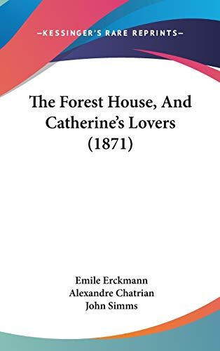 9781437395105: The Forest House, And Catherine's Lovers (1871)
