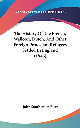 9781437395761: The History Of The French, Walloon, Dutch, And Other Foreign Protestant Refugees Settled In England (1846)