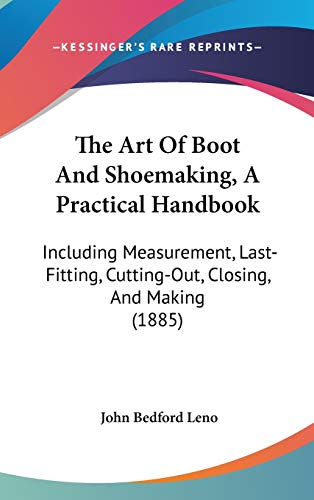 9781437396225: The Art Of Boot And Shoemaking, A Practical Handbook: Including Measurement, Last-Fitting, Cutting-Out, Closing, And Making (1885)