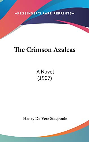 9781437398779: The Crimson Azaleas: A Novel (1907)