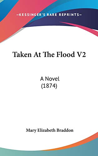 Taken At The Flood V2: A Novel (1874) (9781437399486) by Braddon, Mary Elizabeth