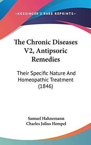 9781437402919: The Chronic Diseases V2, Antipsoric Remedies: Their Specific Nature And Homeopathic Treatment (1846)