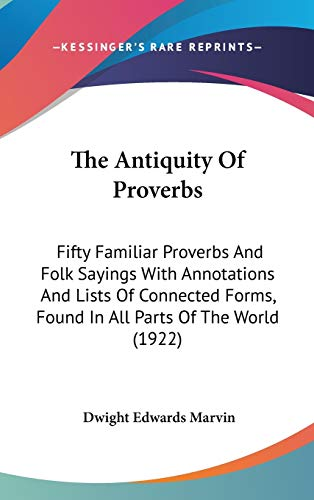 9781437405750: The Antiquity Of Proverbs: Fifty Familiar Proverbs And Folk Sayings With Annotations And Lists Of Connected Forms, Found In All Parts Of The World (1922)
