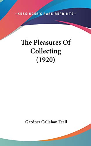 9781437409680: The Pleasures of Collecting (1920)