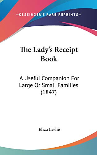 9781437413205: The Lady's Receipt Book: A Useful Companion For Large Or Small Families (1847)
