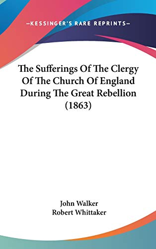 9781437413724: The Sufferings Of The Clergy Of The Church Of England During The Great Rebellion (1863)