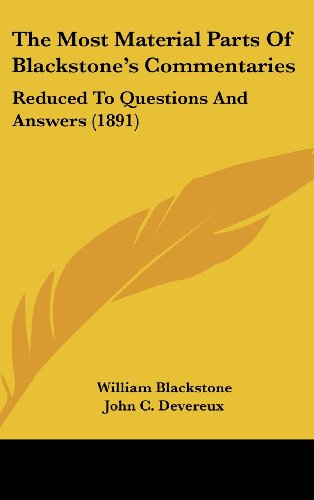 The Most Material Parts Of Blackstone's Commentaries: Reduced To Questions And Answers (1891) (9781437413878) by Blackstone, William