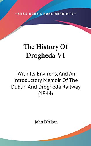 9781437414295: The History Of Drogheda V1: With Its Environs, And An Introductory Memoir Of The Dublin And Drogheda Railway (1844)