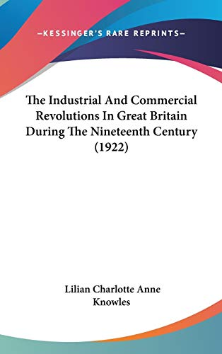 9781437414974: The Industrial And Commercial Revolutions In Great Britain During The Nineteenth Century (1922)