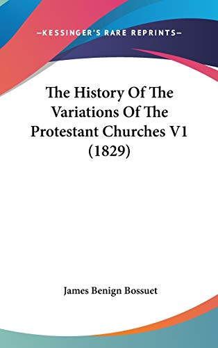 9781437415117: The History Of The Variations Of The Protestant Churches V1 (1829)