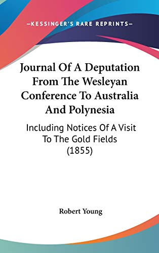 Journal Of A Deputation From The Wesleyan Conference To Australia And Polynesia: Including Notices Of A Visit To The Gold Fields (1855) (1437417329) by Robert Young