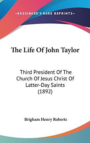 9781437418163: The Life Of John Taylor: Third President Of The Church Of Jesus Christ Of Latter-Day Saints (1892)