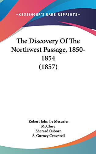 The Discovery of the Northwest Passage, 1850-1854: Robert John Le