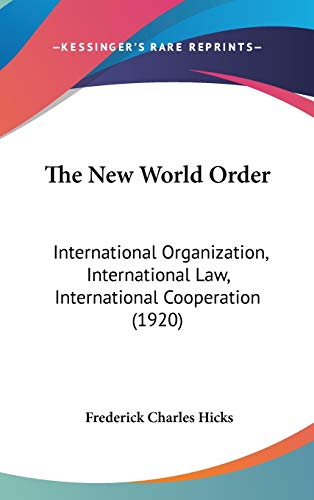 9781437418835: The New World Order: International Organization, International Law, International Cooperation (1920)