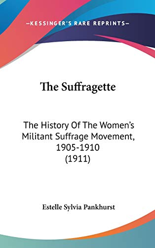 9781437421200: The Suffragette: The History Of The Women's Militant Suffrage Movement, 1905-1910 (1911)