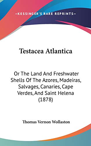 9781437421217: Testacea Atlantica: Or The Land And Freshwater Shells Of The Azores, Madeiras, Salvages, Canaries, Cape Verdes, And Saint Helena (1878)