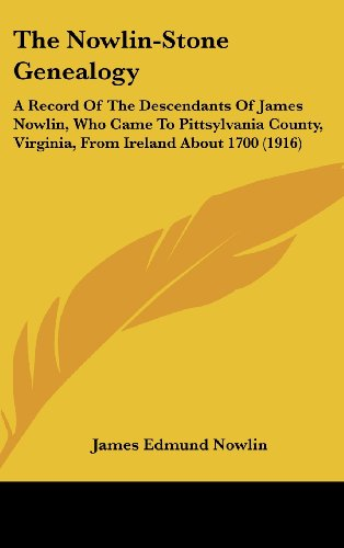 9781437421637: The Nowlin-Stone Genealogy: A Record Of The Descendants Of James Nowlin, Who Came To Pittsylvania County, Virginia, From Ireland About 1700 (1916)