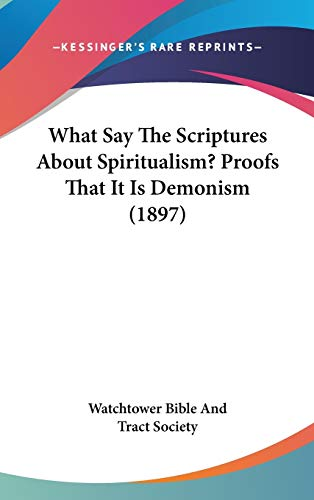 9781437423402: What Say The Scriptures About Spiritualism? Proofs That It Is Demonism (1897)