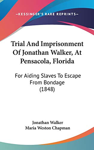 9781437423938: Trial And Imprisonment Of Jonathan Walker, At Pensacola, Florida: For Aiding Slaves To Escape From Bondage (1848)
