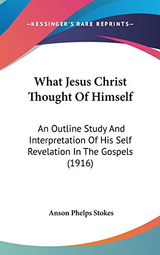 9781437424263: What Jesus Christ Thought Of Himself: An Outline Study And Interpretation Of His Self Revelation In The Gospels (1916)