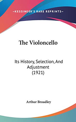 9781437425086: The Violoncello: Its History, Selection, And Adjustment (1921)