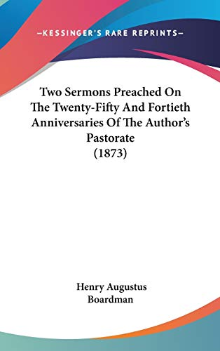 9781437427257: Two Sermons Preached On The Twenty-Fifty And Fortieth Anniversaries Of The Author's Pastorate (1873)