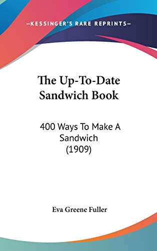 9781437428193: The Up-To-Date Sandwich Book: 400 Ways To Make A Sandwich (1909)