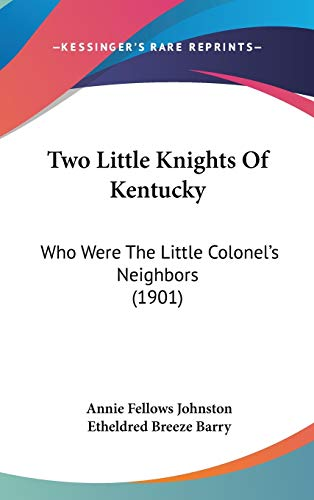 Two Little Knights Of Kentucky: Who Were The Little Colonel's Neighbors (1901) (143742872X) by Annie Fellows Johnston