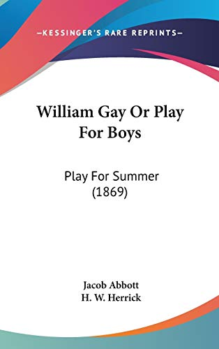 9781437429008: William Gay or Play for Boys: Play for Summer (1869)