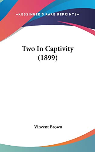 9781437430882: Two In Captivity (1899)