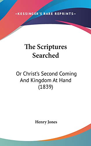 9781437431643: The Scriptures Searched: Or Christ's Second Coming and Kingdom at Hand (1839)