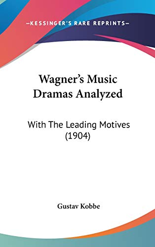 9781437431940: Wagner's Music Dramas Analyzed: With The Leading Motives (1904)
