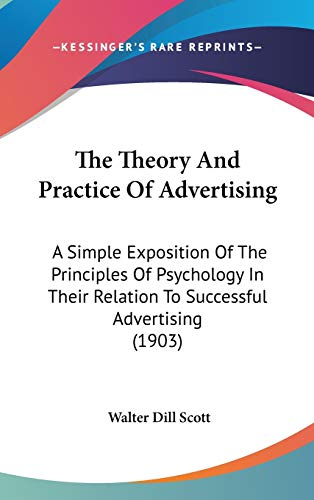 9781437432367: The Theory and Practice of Advertising: A Simple Exposition of the Principles of Psychology in Their Relation to Successful Advertising (1903)