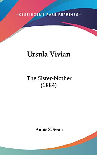 Ursula Vivian: The Sister-Mother (1884) (1437432808) by Swan, Annie S.