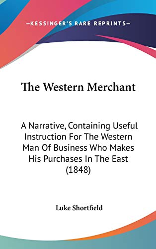 The Western Merchant: A Narrative, Containing Useful Instruction For The Western Man Of Business ...