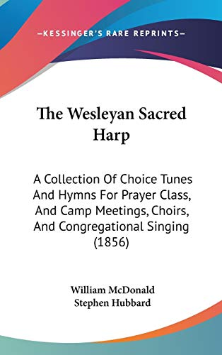 9781437435160: The Wesleyan Sacred Harp: A Collection Of Choice Tunes And Hymns For Prayer Class, And Camp Meetings, Choirs, And Congregational Singing (1856)