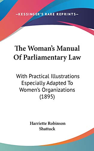 9781437435993: The Woman's Manual Of Parliamentary Law: With Practical Illustrations Especially Adapted To Women's Organizations (1895)