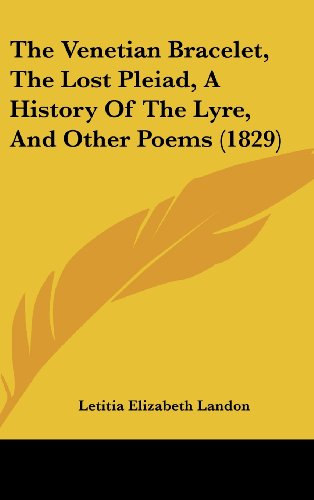 9781437437485: The Venetian Bracelet, The Lost Pleiad, A History Of The Lyre, And Other Poems (1829)