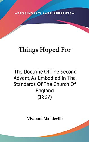 9781437438437: Things Hoped For: The Doctrine Of The Second Advent, As Embodied In The Standards Of The Church Of England (1837)