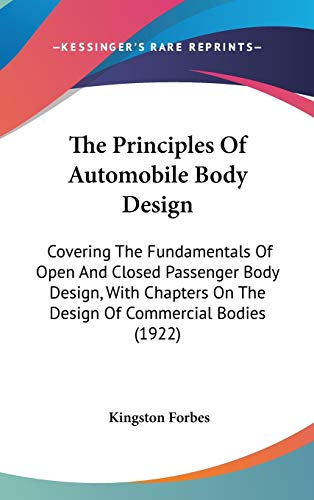 9781437438642: The Principles Of Automobile Body Design: Covering The Fundamentals Of Open And Closed Passenger Body Design, With Chapters On The Design Of Commercial Bodies (1922)